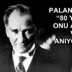 """PALANDÖKEN, """"80 YILDIR ONU ARIYOR VE ANIYORUZ"""""""