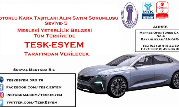 Motorlu Kara Taşıtları Alım Satım Sorumlusu Seviye-5 Mesleki Yeterlilik ve Belgelendirme Hizmeti Tüm Türkiye'de TESK-ESYEM Tarafından Verilecek.